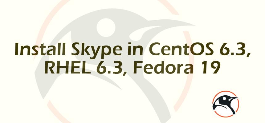 Install Skype in CentOS 6 3, RHEL 6 3, Fedora 19 | Linux